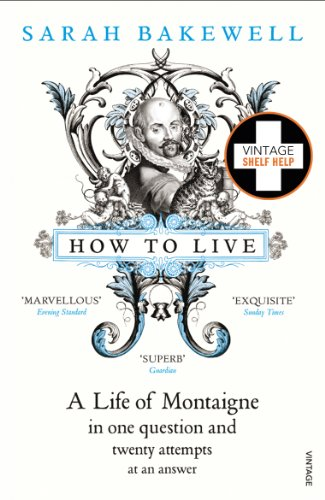 9780099485155: How to Live: A Life of Montaigne in One Question and Twenty Attempts at an Answer