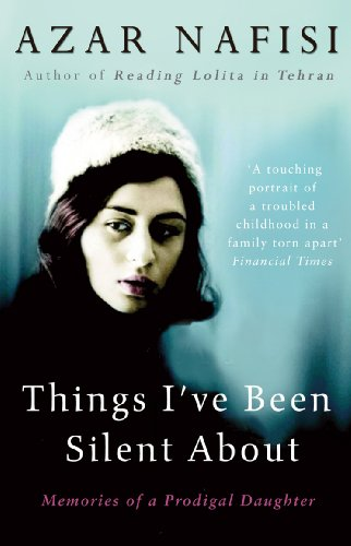 Things I've Been Silent about: Memories of a Prodigal Daughter (0099487128) by Azar Nafisi