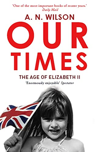 9780099492467: Our Times: The Age of Elizabeth II