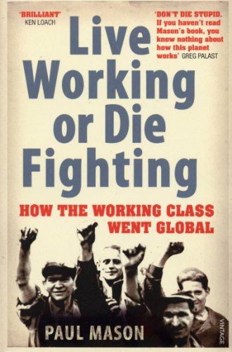 9780099492887: Live Working or Die Fighting: How The Working Class Went Global