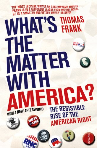 9780099492931: What's The Matter With America?: The Resistible Rise of the American Right