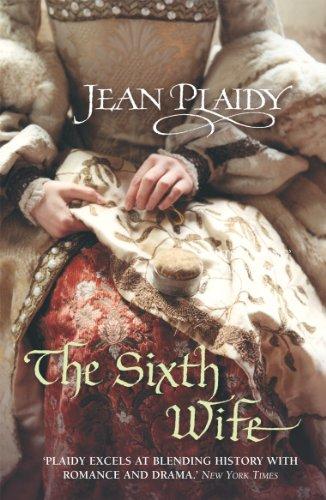 9780099493242: The Sixth Wife: (Tudor Saga)