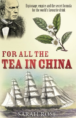 9780099493426: For All the Tea in China: Espionage, Empire and the Secret Formula for the World's Favourite Drink