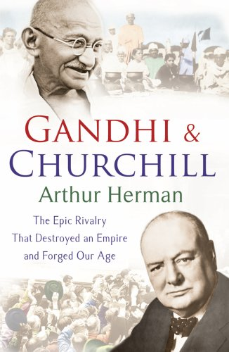 9780099493440: Gandhi & Churchill: The Epic Rivalry That Destroyed an Empire and Forged Our Age