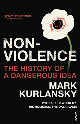 Nonviolence: The History of a Dangerous Idea: Kurlansky, Mark