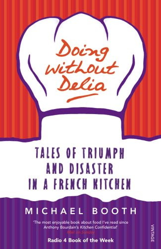 9780099494232: Doing Without Delia: Tales of Triumph and Disaster in a French Kitchen