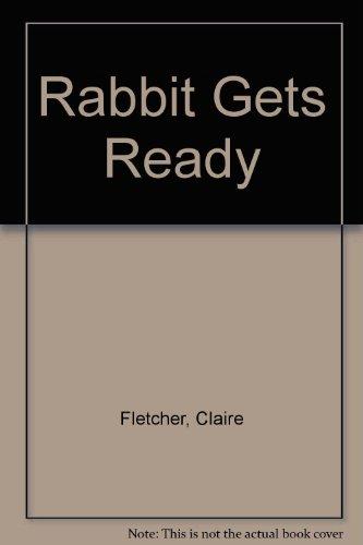 9780099496212: Rabbit Gets Ready