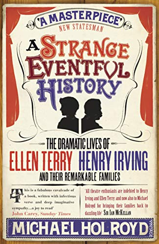 9780099497189: A Strange Eventful History: The Dramatic Lives of Ellen Terry, Henry Irving and their Remarkable Families