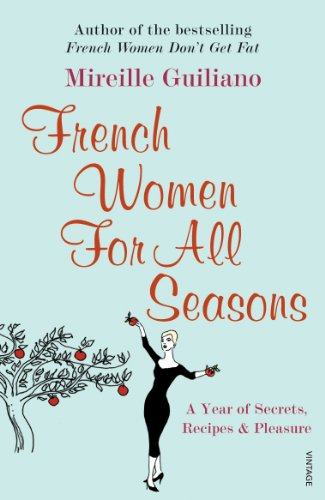 9780099502692: French Women for All Seasons: A Year of Secrets, Recipes, and Pleasure