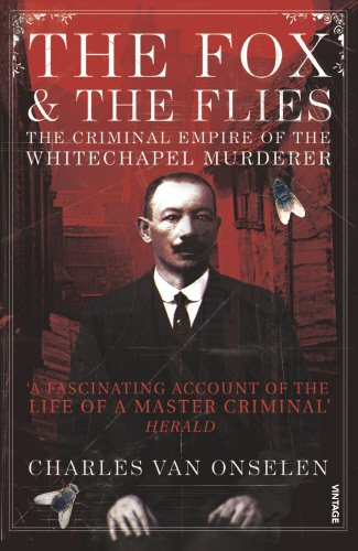 9780099502821: The Fox and the Flies: The Criminal Empire of the Whitechapel Murderer. Charles Van Onselen