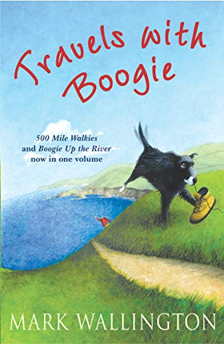 9780099503125: Travels With Boogie: 500 Mile Walkies and Boogie Up the River in One Volume