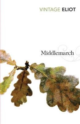 Middlemarch A Study of Provincial Life (Vintage: Eliot, George