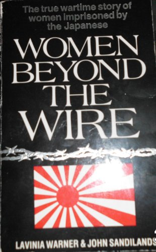 9780099504900: Women Beyond the Wire: Story of Prisoners of the Japanese, 1942-45
