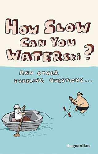How Slow Can you Waterski?: and other: Guardian News and
