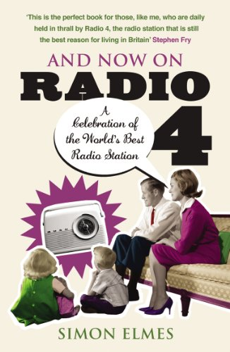 9780099505372: And Now on Radio 4: A Celebration of the World's Best Radio Station