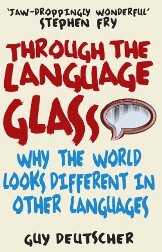 9780099505570: Through the Language Glass: Why The World Looks Different In Other Languages (Arrow Books)