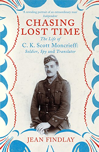9780099507086: Chasing Lost Time: The Life of C.K. Scott Moncrieff: Soldier, Spy and Translator