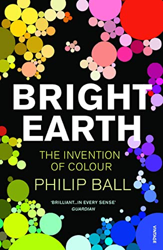 Bright Earth: The Invention of Colour (0099507137) by Philip Ball