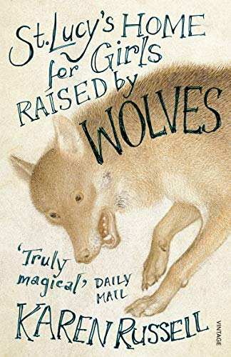 9780099507321: St Lucy's Home for Girls Raised by Wolves