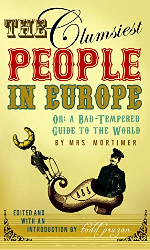 9780099509479: The Clumsiest People in Europe, Or, a Bad-Tempered Guide to the World. [Edited and with an Introduction] by Todd Pruzan