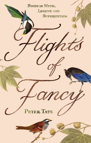Flights of Fancy: Birds in Myth, Legend and Superstition: Peter Tate