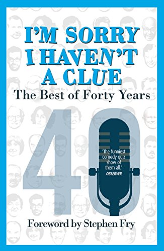 9780099510543: I'm Sorry I Haven't a Clue: The Best of Forty Years: Foreword by Stephen Fry