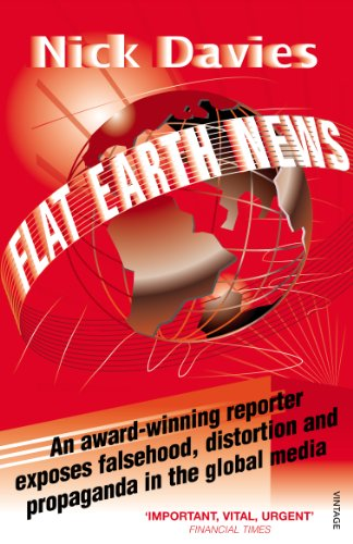 9780099512684: Flat Earth News: An Award-Winning Reporter Exposes Falsehood, Distortion and Propaganda in the Global Media