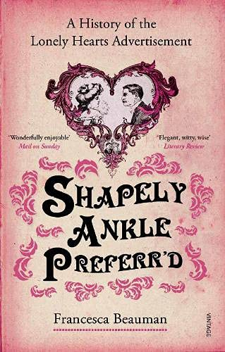 9780099513346: Shapely Ankle Preferr'd: A History of the Lonely Hearts Advertisement