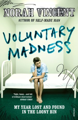 9780099513438: Voluntary Madness: My Year Lost and Found in the Loony Bin