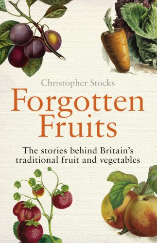 9780099514749: Forgotten Fruits: A guide to Britain's traditional fruit and vegetables from Orange Jelly turnips and Dan's Mistake gooseberries