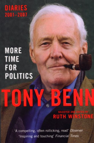 More Time For Politics: Diaries 2001-2007 (0099517051) by Benn, Tony
