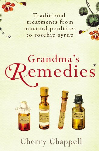 9780099519188: Grandma's Remedies: Traditional Treatments from Mustard Poultices to Rosehip Syrup