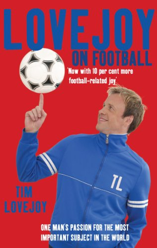 9780099519591: Lovejoy on Football: One Man's Passion for The Most Important Subject in the World