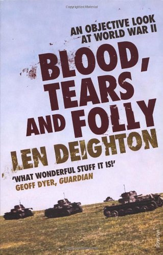 9780099520498: Blood, Tears and Folly: An Objective Look at World War II