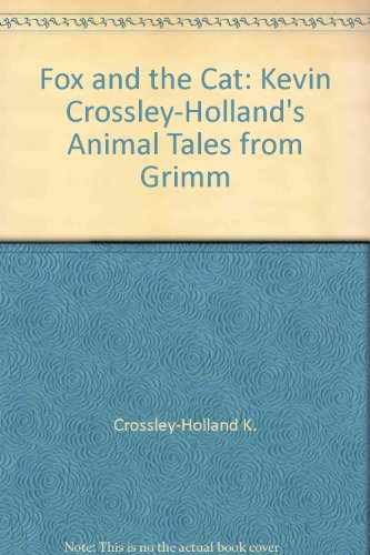 9780099520702: Fox and the Cat: Kevin Crossley-Holland's Animal Tales from Grimm