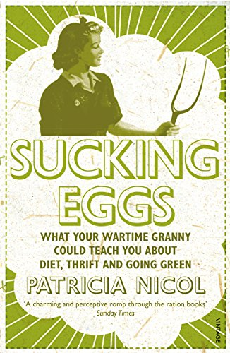 9780099521129: Sucking Eggs: What Your Wartime Granny Could Teach You About Diet, Thrift and Going Green