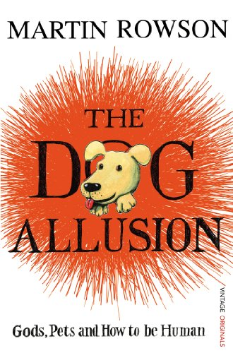 9780099521334: The Dog Allusion: Gods, Pets and How to be Human