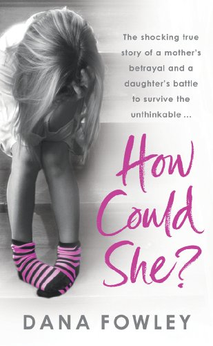 How Could She?: Fowley, Dana