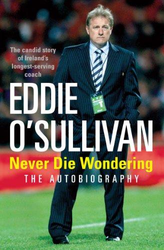 9780099522621: Eddie O'Sullivan: Never Die Wondering: The Autobiography