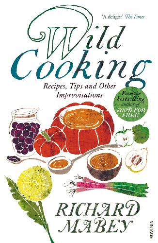 9780099522966: Wild Cooking: Recipes, Tips and Other Improvisations in the Kitchen: Making Do in the Kitchen