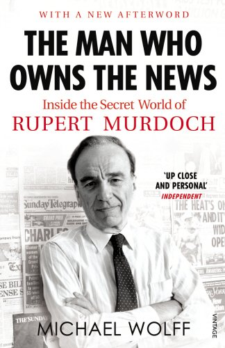 9780099523529: The Man Who Owns the News: Inside the Secret World of Rupert Murdoch