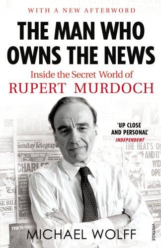 9780099523529: The Man Who Owns the News: Inside the Secret World of Rupert Murdoch