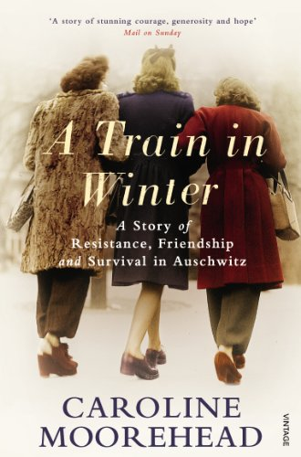 9780099523895: A Train in Winter: A Story of Resistance, Friendship and Survival in Auschwitz