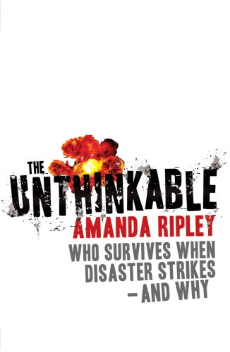 9780099525721: The Unthinkable: Who survives when disaster strikes - and why