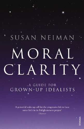 9780099526278: Moral Clarity: A Guide for Grown-up Idealists