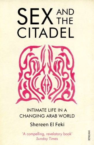 9780099526384: Sex and the Citadel: Intimate Life in a Changing Arab World