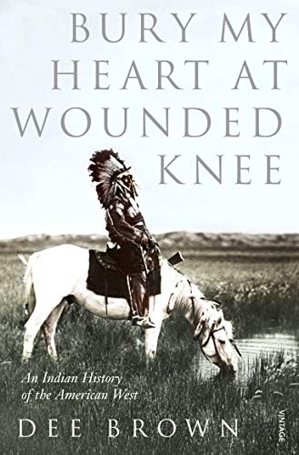 9780099526407: Bury My Heart at Wounded Knee: An Indian History of the American West (Arena Books)
