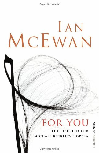 For You, The Libretto: McEwan, Ian; Michael Berkeley