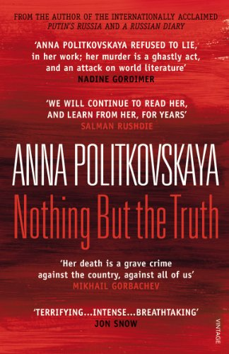 Nothing But the Truth: Selected Dispatches: Politkovskaya, Anna