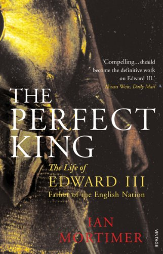 9780099527091: The Perfect King: The Life of Edward III, Father of the English Nation